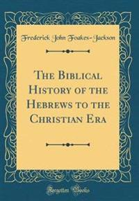 The Biblical History of the Hebrews to the Christian Era (Classic Reprint)
