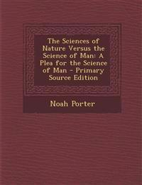 The Sciences of Nature Versus the Science of Man: A Plea for the Science of Man - Primary Source Edition