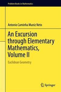 An Excursion Through Elementary Mathematics, Volume II: Euclidean Geometry