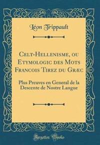 Celt-Hellenisme, Ou Etymologic Des Mots Francois Tirez Du Graec
