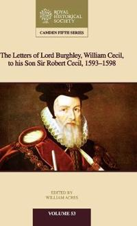The Letters of Lord Burghley, William Cecil, to His Son Sir Robert Cecil, 1593-1598