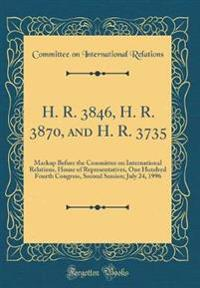 H. R. 3846, H. R. 3870, and H. R. 3735