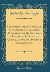 Ordination Par Sa Grandeur Monseigneur L. N. Begin, Archeveque de Quebec, Dans L'Eglise de St.-Roch de Quebec, Le 19 Mai 1898, Jour de L'Ascension (Cl