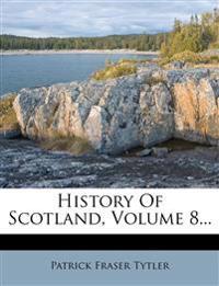 History Of Scotland, Volume 8...