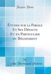 Études sur la Parole Et Ses Défauts Et en Particulier du Bégayement (Classic Reprint)
