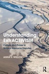Understanding Extractivism: Culture and Power in Natural Resource Disputes