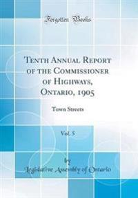 Tenth Annual Report of the Commissioner of Highways, Ontario, 1905, Vol. 5