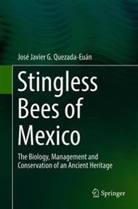 Stingless Bees of Mexico: The Biology, Management and Conservation of an Ancient Heritage