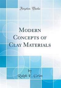 Modern Concepts of Clay Materials (Classic Reprint)