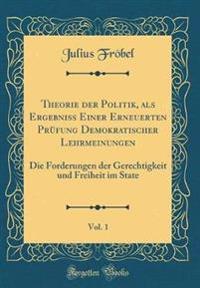 Theorie der Politik, als Ergebniss Einer Erneuerten Prüfung Demokratischer Lehrmeinungen, Vol. 1