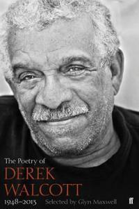 The Poetry of Derek Walcott ,1948-2013