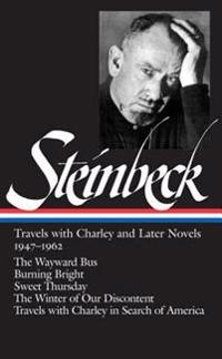 John Steinbeck: Travels with Charley and Later Novels 1947-1962 (Loa #170): The Wayward Bus / Burning Bright / Sweet Thursday / The Winter of Our Disc