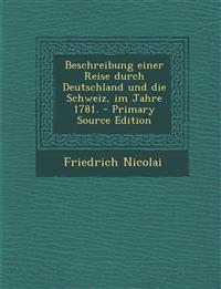 Beschreibung einer Reise durch Deutschland und die Schweiz, im Jahre 1781.