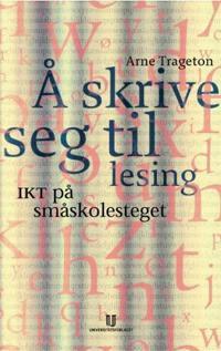 Å skrive seg til lesing - Arne Trageton   Inprintwriters.org