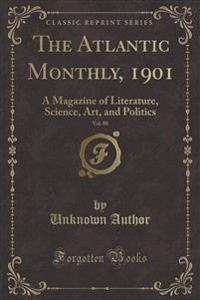 The Atlantic Monthly, 1901, Vol. 88