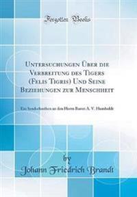 Untersuchungen Über die Verbreitung des Tigers (Felis Tigris) Und Seine Beziehungen zur Menschheit