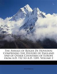 The Annals of Roger De Hoveden: Comprising the History of England and of Other Countries of Europe from A.D. 732 to A.D. 1201, Volume 2