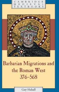 Barbarian Migrations And the Roman West, 376-568
