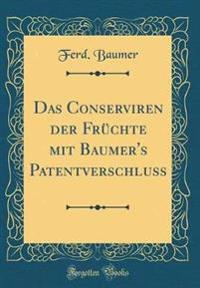 Das Conserviren der Früchte mit Baumer's Patentverschluss (Classic Reprint)