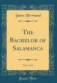 The Bachelor of Salamanca, Vol. 2 of 2 (Classic Reprint)