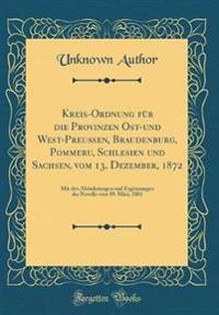 Kreis-Ordnung für die Provinzen Ost-und West-Preussen, Braudenburg, Pommeru, Schlesien und Sachsen, vom 13. Dezember, 1872