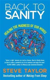 Back to sanity - healing the madness of our minds