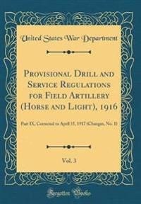 Provisional Drill and Service Regulations for Field Artillery (Horse and Light), 1916, Vol. 3