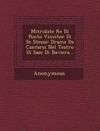 Mitridate Re Di Ponto Vincitor Di Se Stesso: Drama Da Cantarsi Nel Teatro Di SASE Di Baviera...