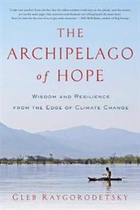 The Archipelago of Hope - Wisdom and Resilience from the Edge of Climate Change