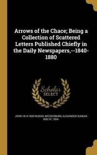 Arrows of the Chace; Being a Collection of Scattered Letters Published Chiefly in the Daily Newspapers, --1840-1880