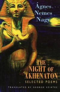 The Night of Akhenaton: Selected Poems