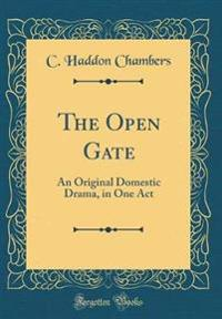 The Open Gate: An Original Domestic Drama, in One Act (Classic Reprint)