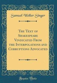 The Text of Shakespeare Vindicated From the Interpolations and Corruptions Advocated (Classic Reprint)