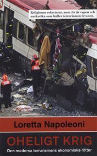 Oheligt krig : den moderna terrorismens ekonomiska rötter