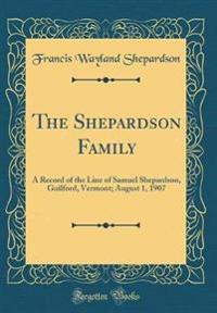 The Shepardson Family: A Record of the Line of Samuel Shepardson, Guilford, Vermont; August 1, 1907 (Classic Reprint)