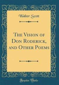 The Vision of Don Roderick, and Other Poems (Classic Reprint)