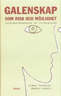 Galenskap som risk och möjlighet : själserfarenheter speglade i litterature