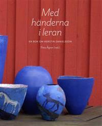 Med händerna i leran : en bok om Kerstin Danielsson - Theo Ågren, Lisbet Ahnoff, Love Jönsson pdf epub