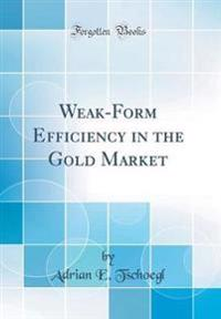 Weak-Form Efficiency in the Gold Market (Classic Reprint)