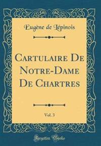 Cartulaire De Notre-Dame De Chartres, Vol. 3 (Classic Reprint)