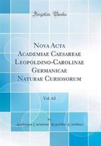 Nova Acta Academiae Caesareae Leopoldino-Carolinae Germanicae Naturae Curiosorum, Vol. 62 (Classic Reprint)