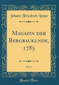 Magazin der Bergbaukunde, 1785, Vol. 1 (Classic Reprint)
