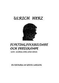 Ulrich Herz : flykting, folkbildare, fredskämpe - som aldrig svek sina ideal
