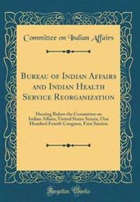 Bureau of Indian Affairs and Indian Health Service Reorganization
