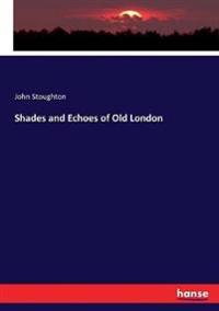 Shades and Echoes of Old London