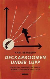 Deckarboomen under lupp. Statistiska perspektiv på svensk kriminallitteratur 1977-2010