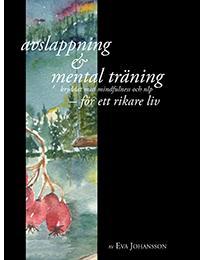 Avslappning & Mental träning - kryddat med mindfulness och nlp - för ett rikare liv (inkl cd)