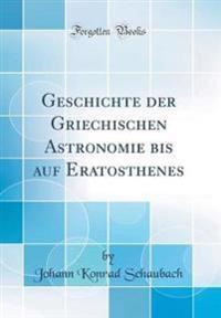 Geschichte der Griechischen Astronomie bis auf Eratosthenes (Classic Reprint)
