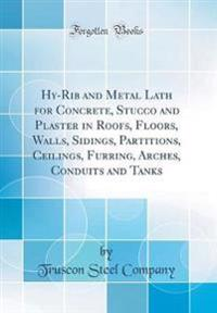 Hy-Rib and Metal Lath for Concrete, Stucco and Plaster in Roofs, Floors, Walls, Sidings, Partitions, Ceilings, Furring, Arches, Conduits and Tanks (Classic Reprint)