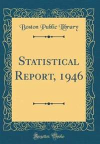 Statistical Report, 1946 (Classic Reprint)